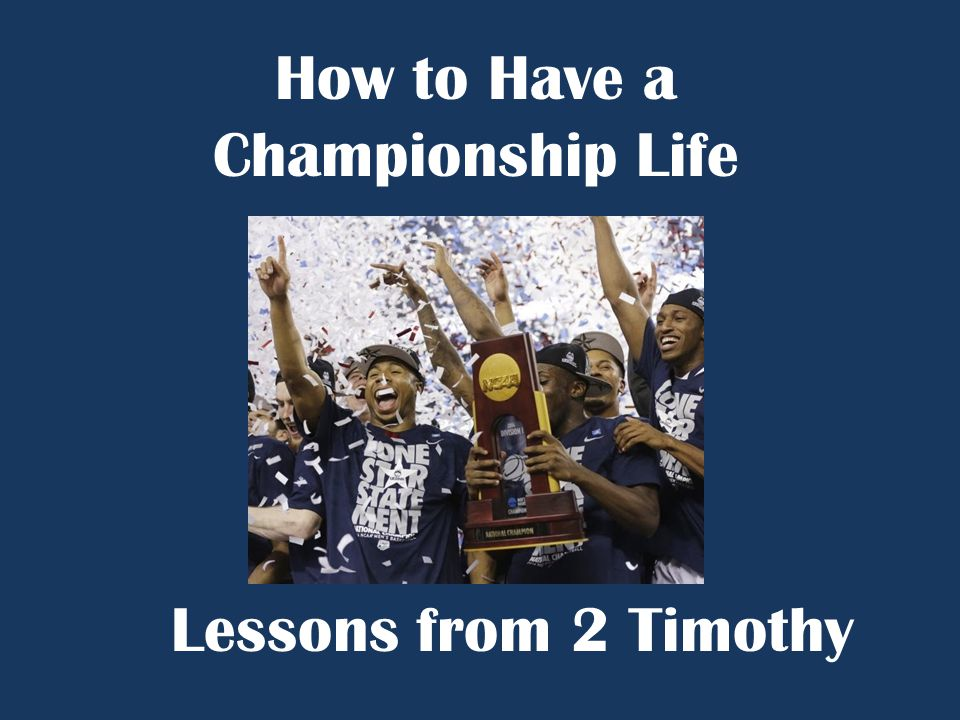 How to Have a Championship Life Lessons from 2 Timothy