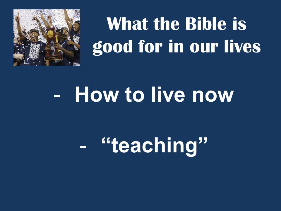 What the Bible is good for in our lives -How to live now - teaching
