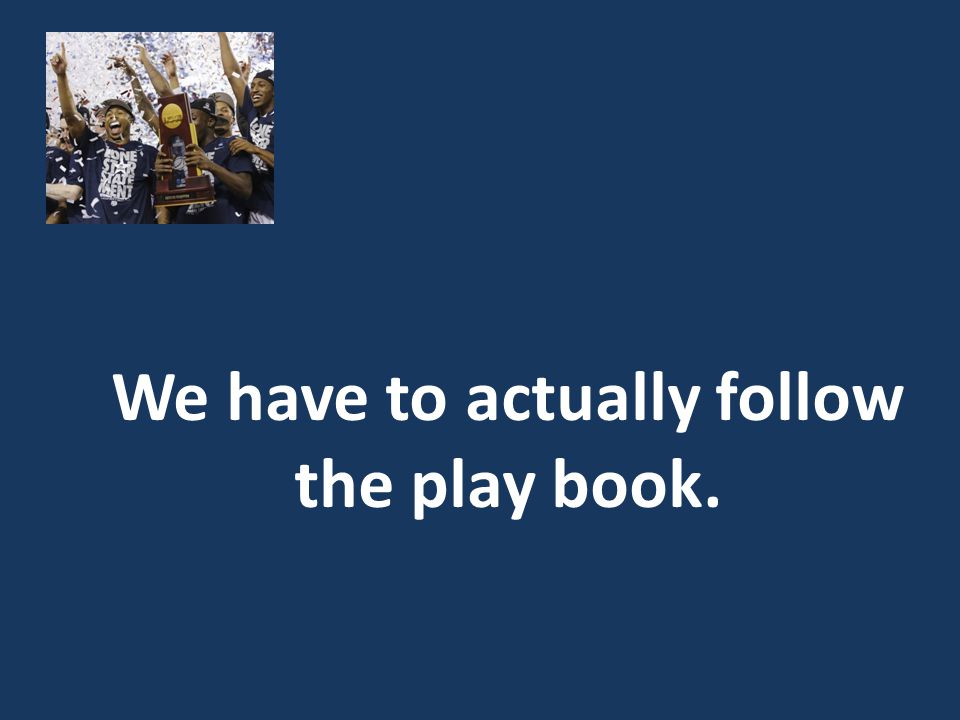 We have to actually follow the play book.