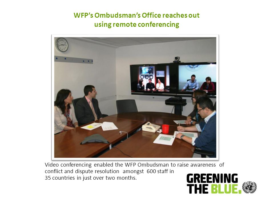 WFP's Ombudsman's Office reaches out using remote conferencing Video conferencing enabled the WFP Ombudsman to raise awareness of conflict and dispute resolution amongst 600 staff in 35 countries in just over two months.