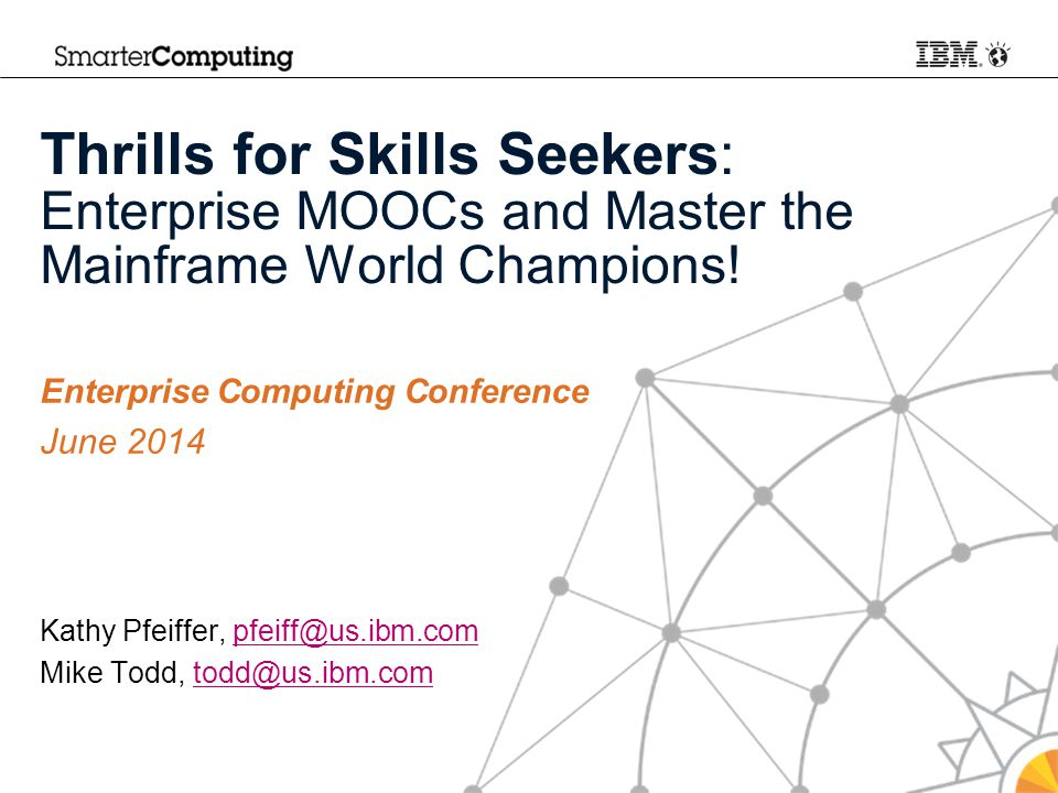 Thrills for Skills Seekers: Enterprise MOOCs and Master the Mainframe World Champions.
