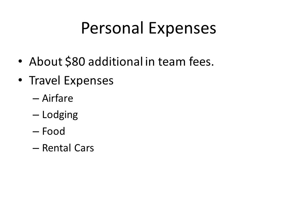 Personal Expenses About $80 additional in team fees.