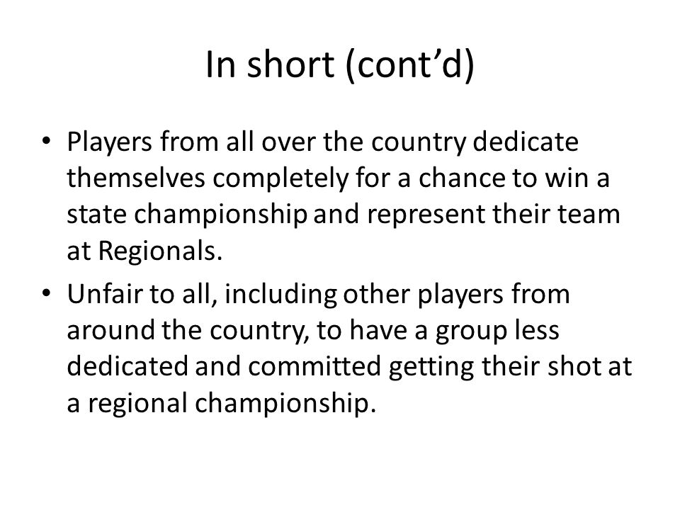 In short (cont'd) Players from all over the country dedicate themselves completely for a chance to win a state championship and represent their team at Regionals.