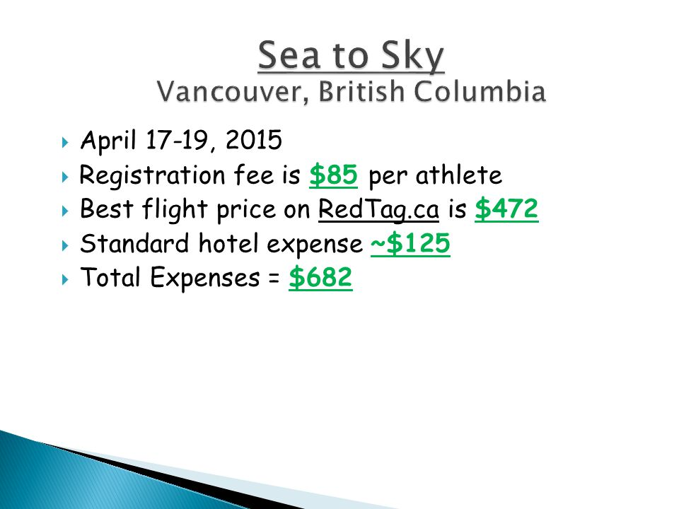  April 17-19, 2015  Registration fee is $85 per athlete  Best flight price on RedTag.ca is $472  Standard hotel expense ~$125  Total Expenses = $682