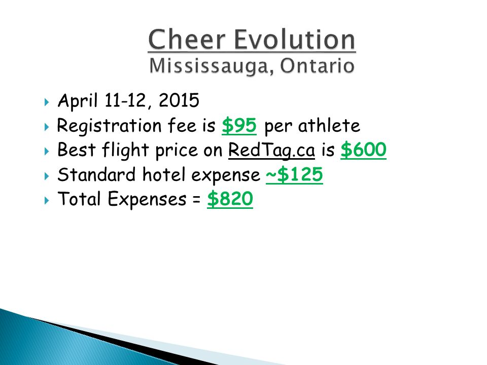  April 11-12, 2015  Registration fee is $95 per athlete  Best flight price on RedTag.ca is $600  Standard hotel expense ~$125  Total Expenses = $820