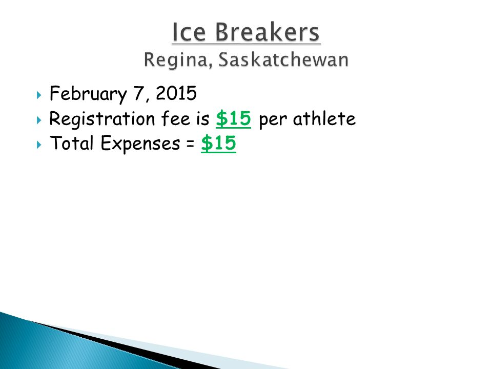  February 7, 2015  Registration fee is $15 per athlete  Total Expenses = $15