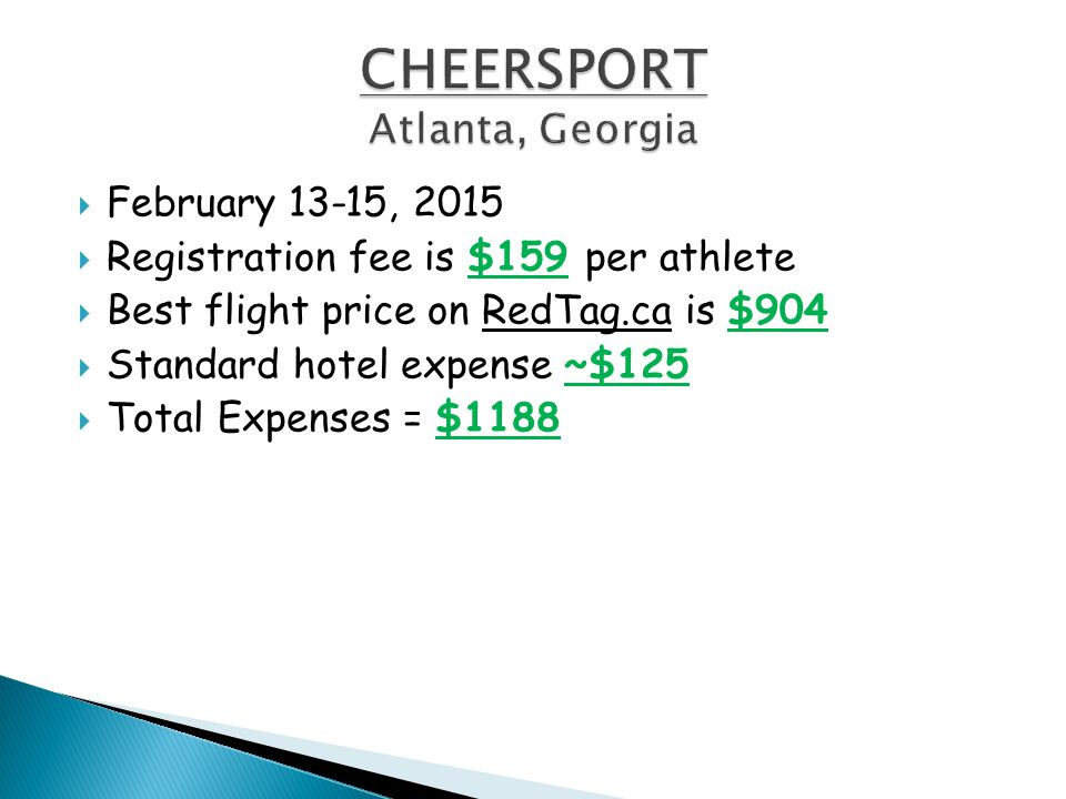  February 13-15, 2015  Registration fee is $159 per athlete  Best flight price on RedTag.ca is $904  Standard hotel expense ~$125  Total Expenses = $1188