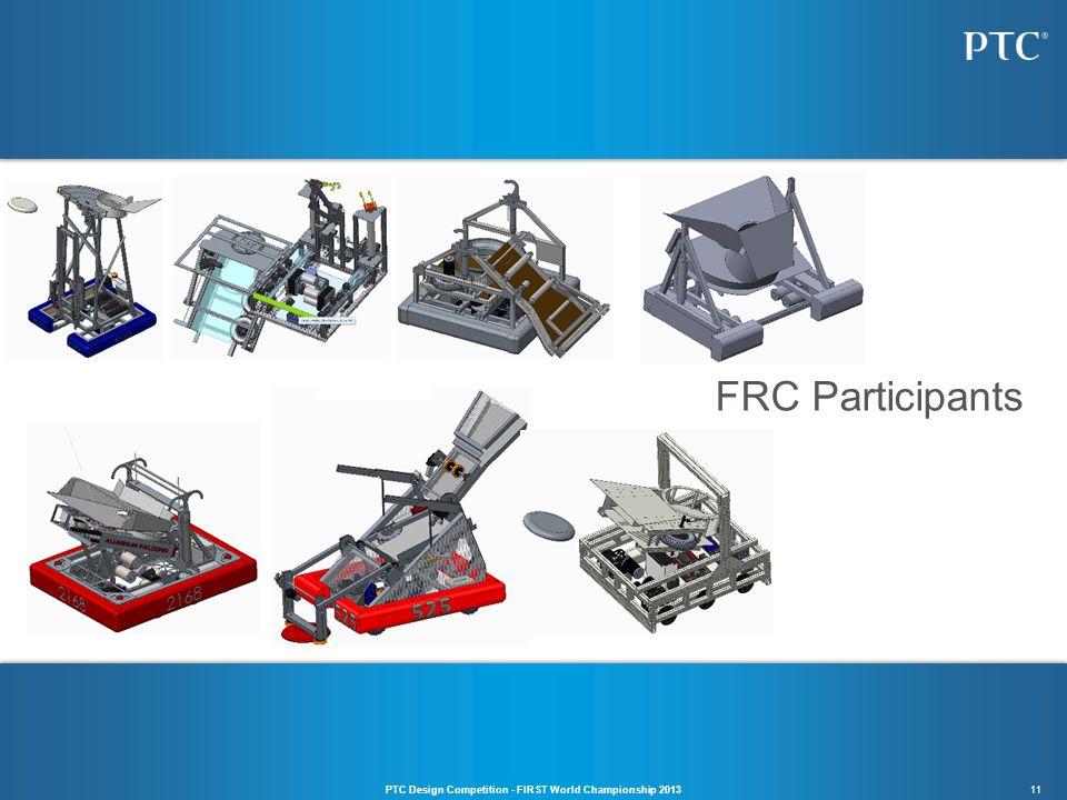 11 FRC Participants PTC Design Competition - FIRST World Championship 2013
