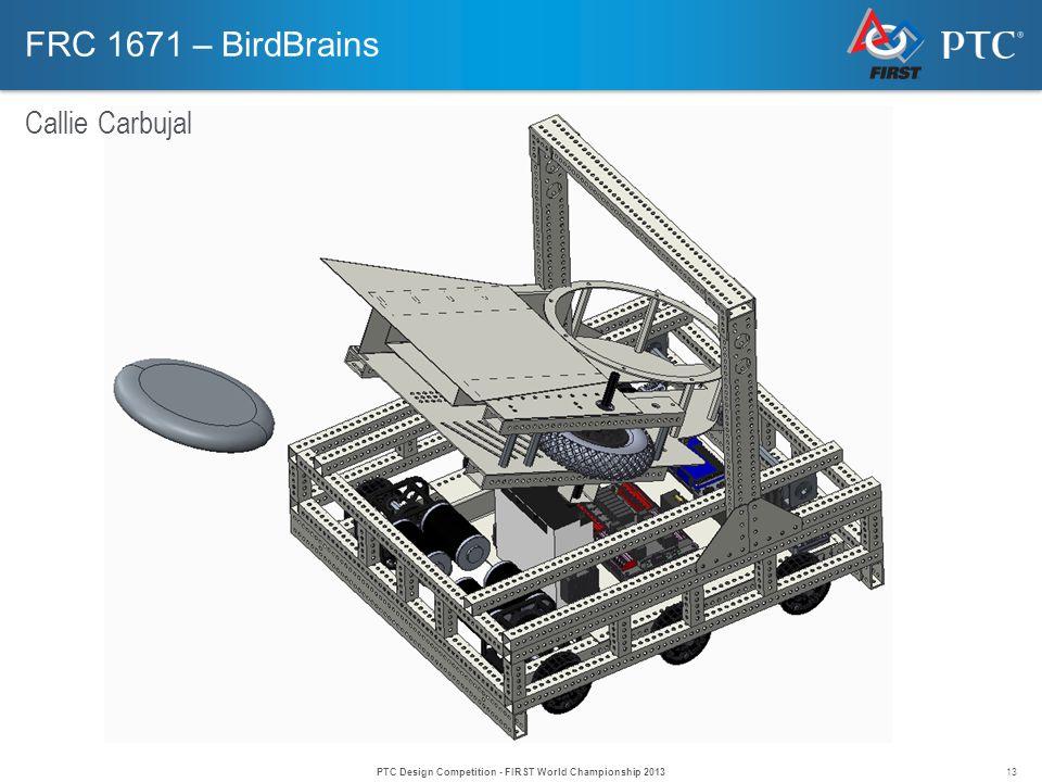 13 FRC 1671 – BirdBrains Callie Carbujal PTC Design Competition - FIRST World Championship 2013