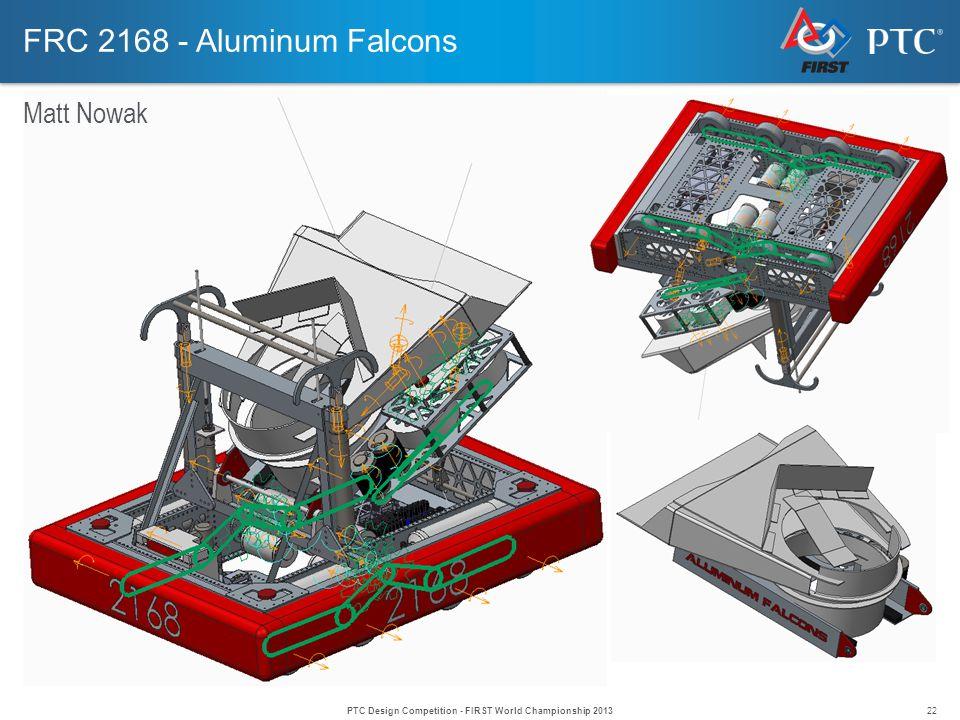 22 FRC 2168 - Aluminum Falcons Matt Nowak PTC Design Competition - FIRST World Championship 2013
