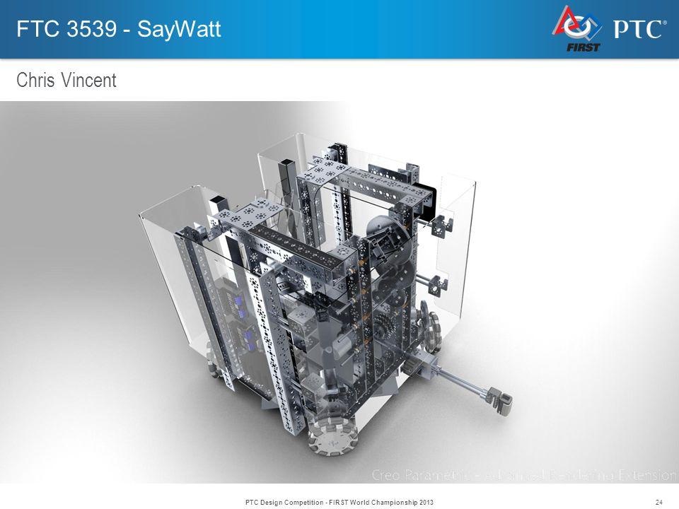 24 FTC 3539 - SayWatt Chris Vincent PTC Design Competition - FIRST World Championship 2013