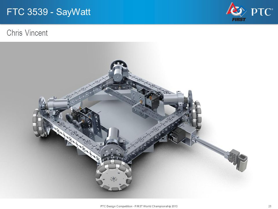 26 FTC 3539 - SayWatt Chris Vincent PTC Design Competition - FIRST World Championship 2013