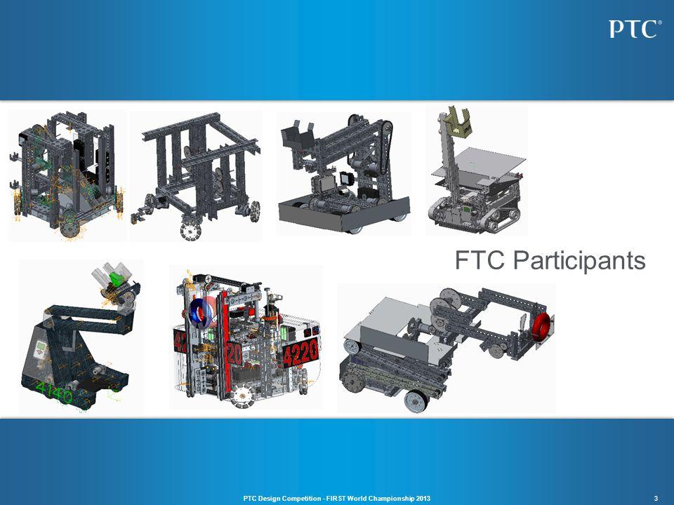 3 FTC Participants PTC Design Competition - FIRST World Championship 2013