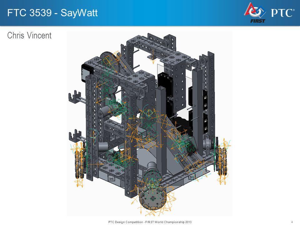 4 FTC 3539 - SayWatt Chris Vincent PTC Design Competition - FIRST World Championship 2013