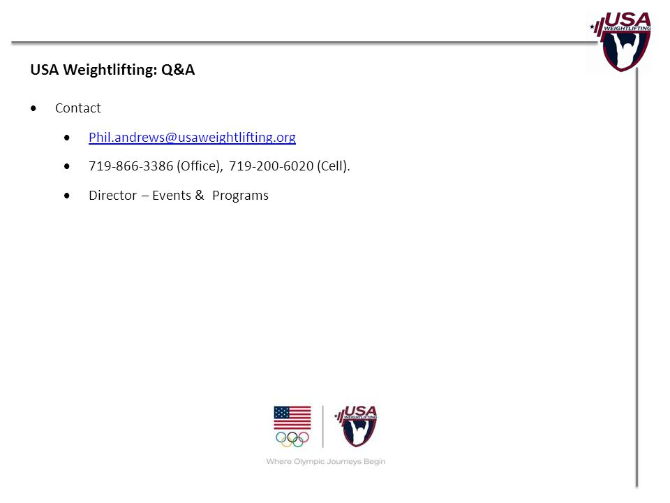 USA Weightlifting: Q&A  Contact  Phil.andrews@usaweightlifting.org Phil.andrews@usaweightlifting.org  719-866-3386 (Office), 719-200-6020 (Cell).