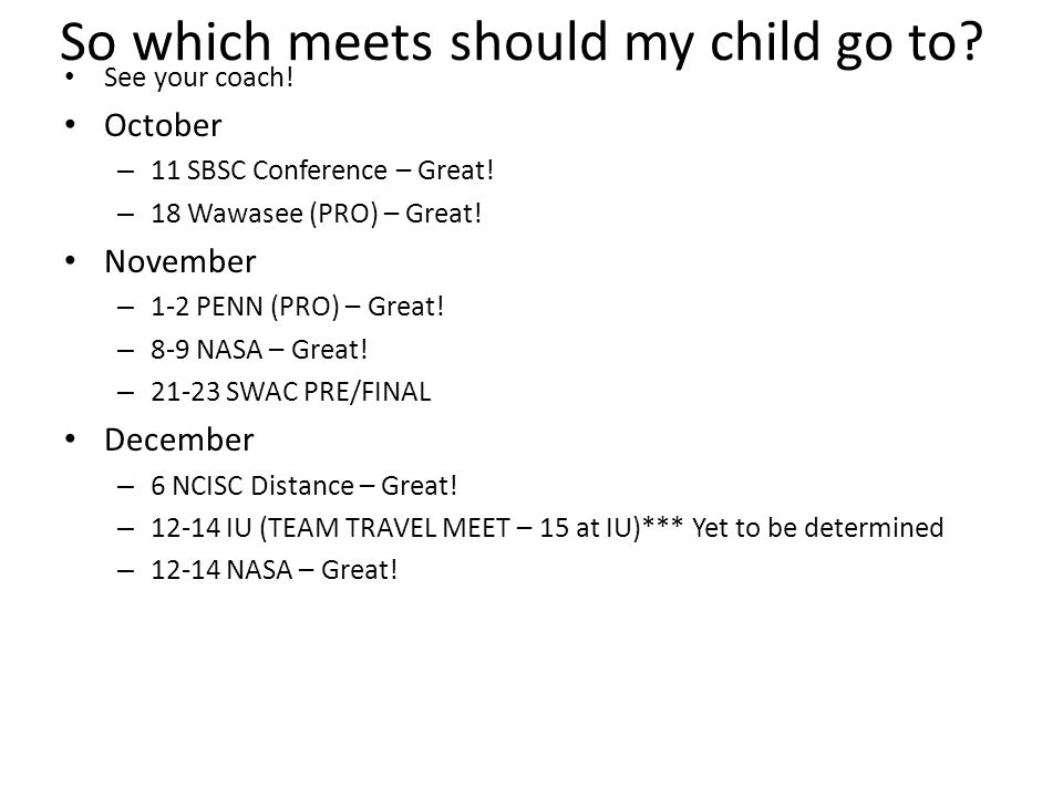So which meets should my child go to. See your coach.