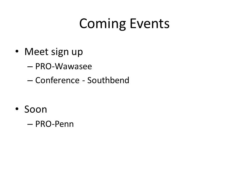 Coming Events Meet sign up – PRO-Wawasee – Conference - Southbend Soon – PRO-Penn