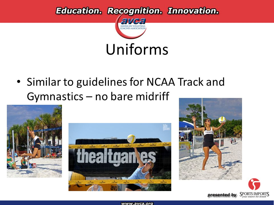 Uniforms Similar to guidelines for NCAA Track and Gymnastics – no bare midriff
