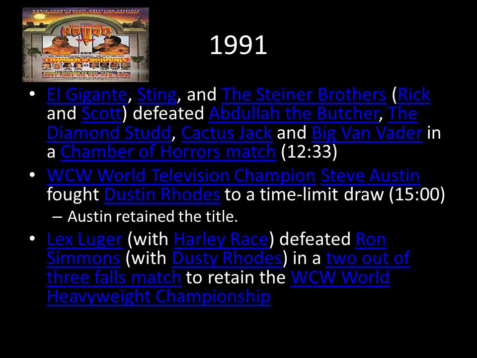 1991 El Gigante, Sting, and The Steiner Brothers (Rick and Scott) defeated Abdullah the Butcher, The Diamond Studd, Cactus Jack and Big Van Vader in a
