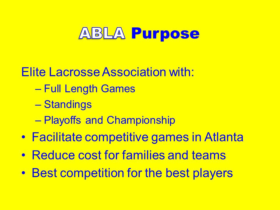 Elite Lacrosse Association with: –Full Length Games –Standings –Playoffs and Championship Facilitate competitive games in Atlanta Reduce cost for families and teams Best competition for the best players