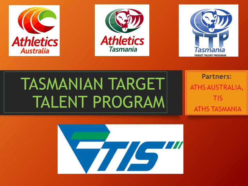 TASMANIAN TARGET TALENT PROGRAM Partners: ATHS AUSTRALIA, TIS ATHS TASMANIA