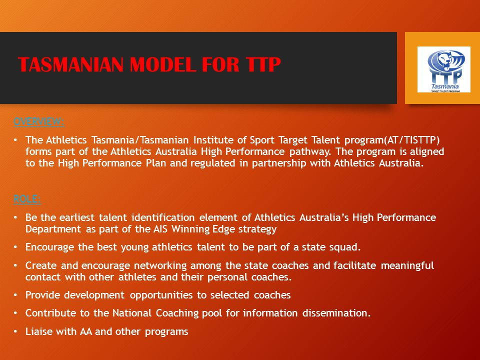 TASMANIAN TTP COORDINATION COORDINATION: Program coordination is to be the responsibility of the TIS Track and Field Program Co-ordinator working with the Athletics Tasmania nominee.