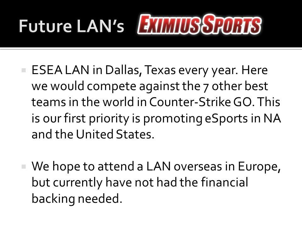 ESEA LAN in Dallas, Texas every year.