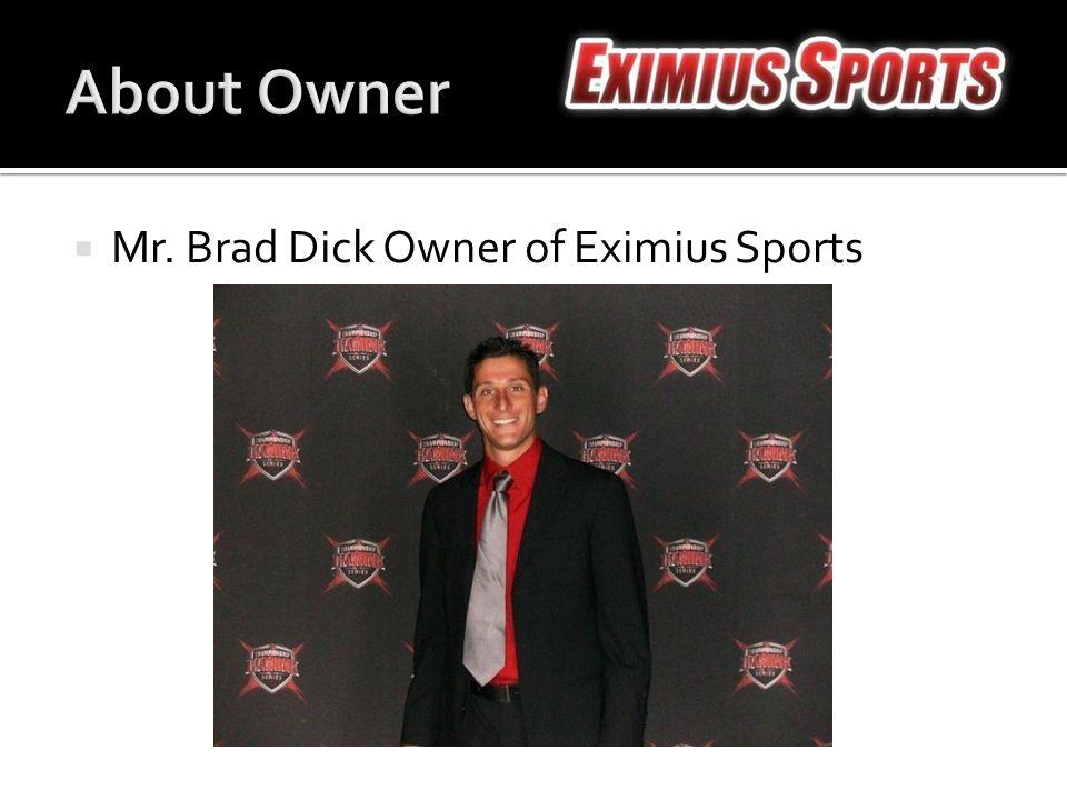  Mr. Brad Dick Owner of Eximius Sports