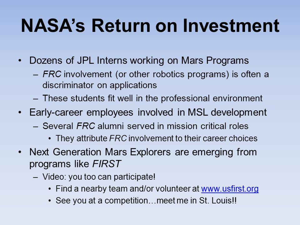 NASA's Return on Investment Dozens of JPL Interns working on Mars Programs –FRC involvement (or other robotics programs) is often a discriminator on a