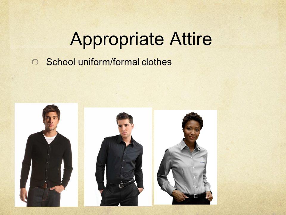 Appropriate Attire School uniform/formal clothes