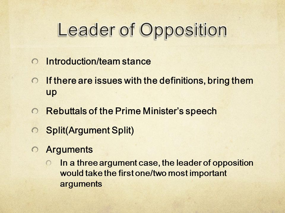 Introduction/team stance If there are issues with the definitions, bring them up Rebuttals of the Prime Minister's speech Split(Argument Split) Argume