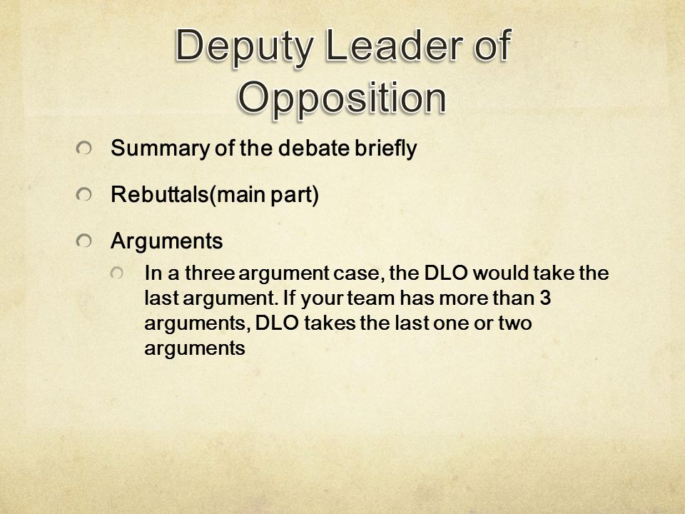 Summary of the debate briefly Rebuttals(main part) Arguments In a three argument case, the DLO would take the last argument. If your team has more tha