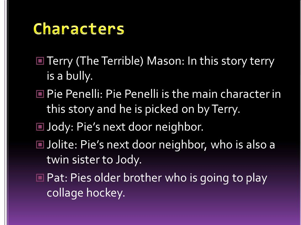 Terry (The Terrible) Mason: In this story terry is a bully.