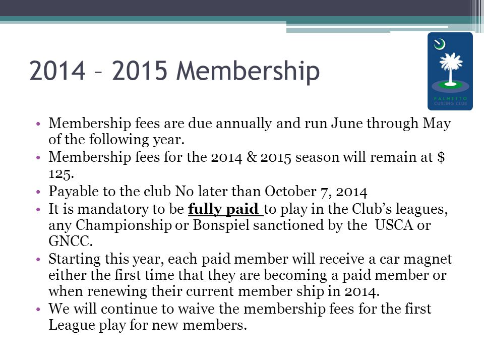 2014 – 2015 Membership Membership fees are due annually and run June through May of the following year.