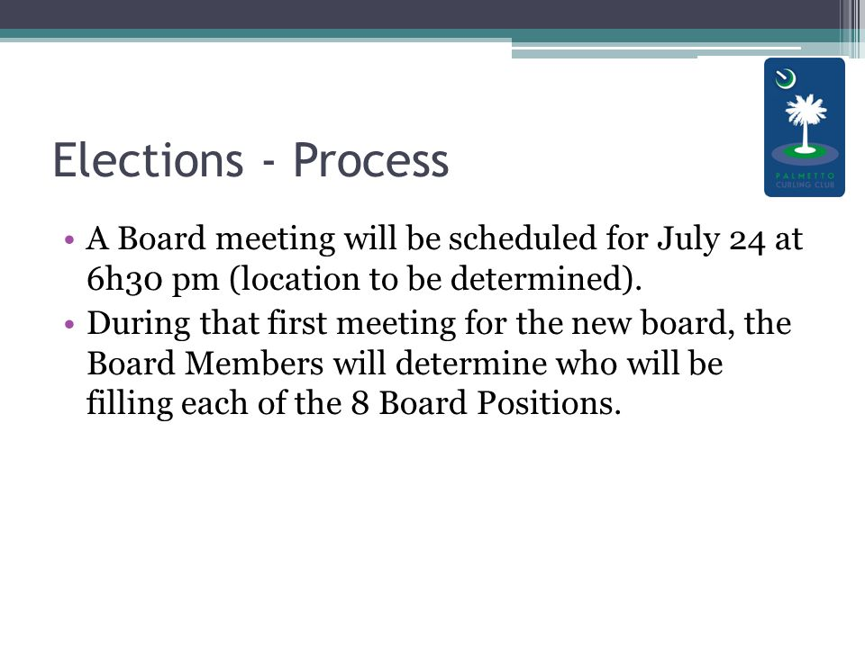 Elections - Process A Board meeting will be scheduled for July 24 at 6h30 pm (location to be determined).