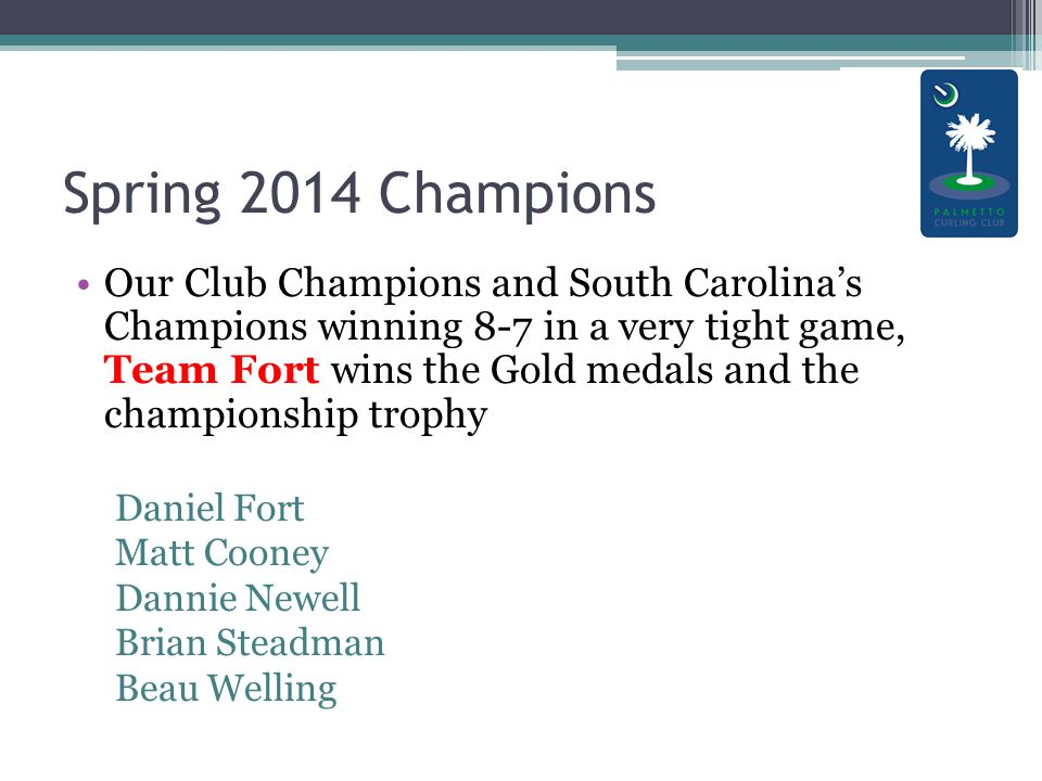 Spring 2014 Champions Our Club Champions and South Carolina's Champions winning 8-7 in a very tight game, Team Fort wins the Gold medals and the championship trophy Daniel Fort Matt Cooney Dannie Newell Brian Steadman Beau Welling