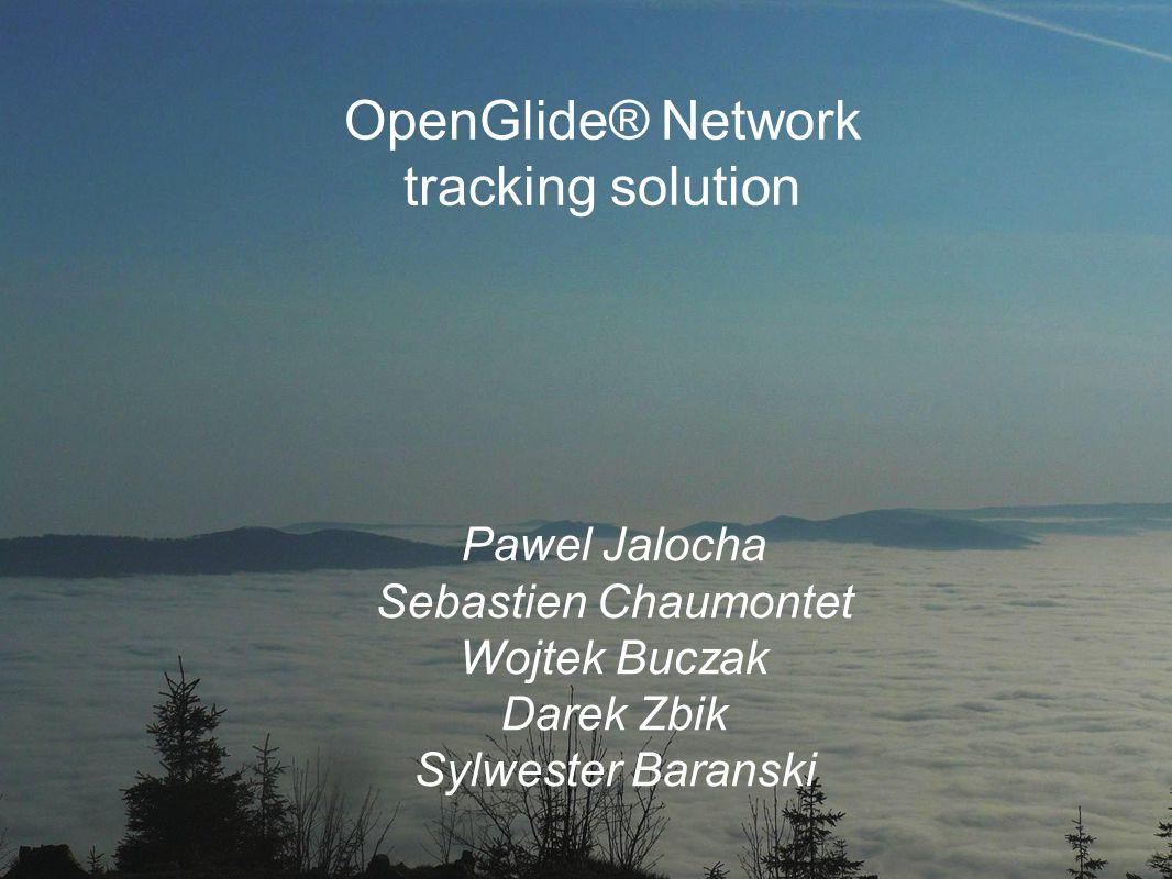 OpenGlide® Network tracking solution Pawel Jalocha Sebastien Chaumontet Wojtek Buczak Darek Zbik Sylwester Baranski