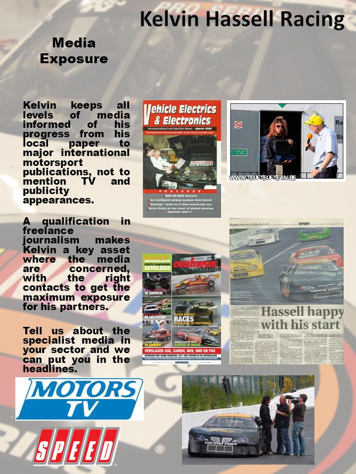 Media Exposure Kelvin keeps all levels of media informed of his progress from his local paper to major international motorsport publications, not to m