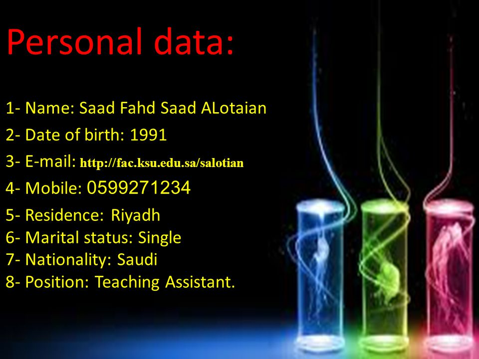 Personal data: 1- Name: Saad Fahd Saad ALotaian 1991 2- Date of birth: http://fac.ksu.edu.sa/salotian s 3- E-mail: 0599271234 4- Mobile: 5- Residence: Riyadh 6- Marital status: Single 7- Nationality: Saudi 8- Position: Teaching Assistant.
