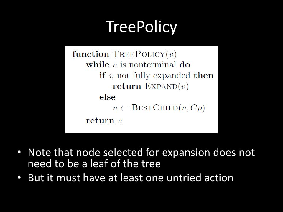 TreePolicy Note that node selected for expansion does not need to be a leaf of the tree But it must have at least one untried action