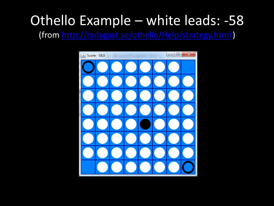 Othello Example – white leads: -58 (from http://radagast.se/othello/Help/strategy.html )http://radagast.se/othello/Help/strategy.html