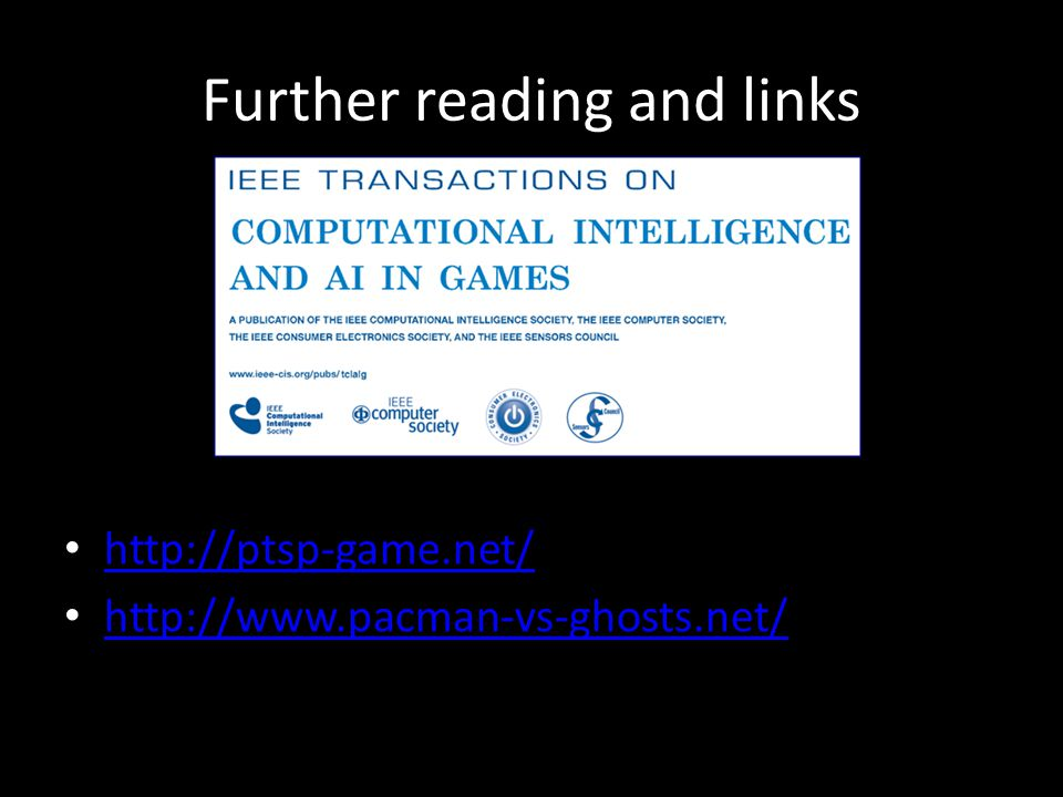 Further reading and links http://ptsp-game.net/ http://www.pacman-vs-ghosts.net/