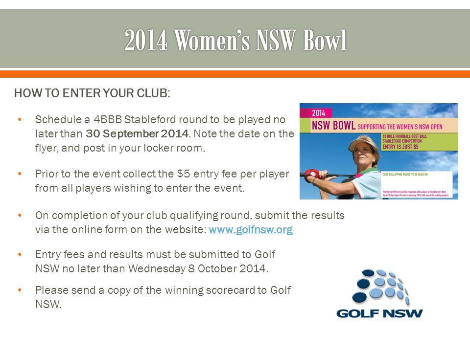 HOW TO ENTER YOUR CLUB: Entry fees and results must be submitted to Golf NSW no later than Wednesday 8 October 2014.