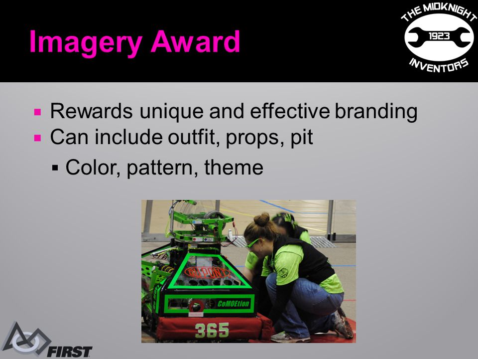  Rewards unique and effective branding  Can include outfit, props, pit  Color, pattern, theme