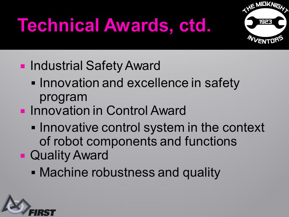  Industrial Safety Award  Innovation and excellence in safety program  Innovation in Control Award  Innovative control system in the context of robot components and functions  Quality Award  Machine robustness and quality