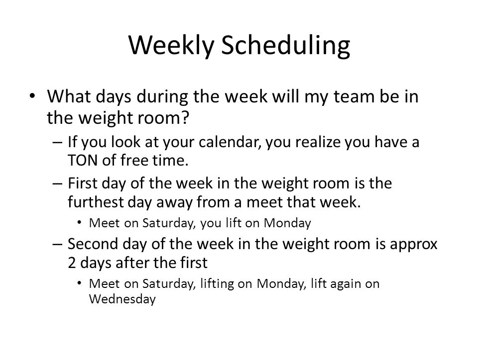 Weekly Scheduling What days during the week will my team be in the weight room.