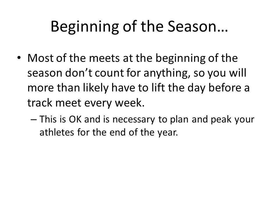 Beginning of the Season… Most of the meets at the beginning of the season don't count for anything, so you will more than likely have to lift the day before a track meet every week.
