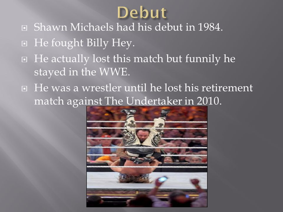  Shawn Michaels had his debut in 1984.  He fought Billy Hey.