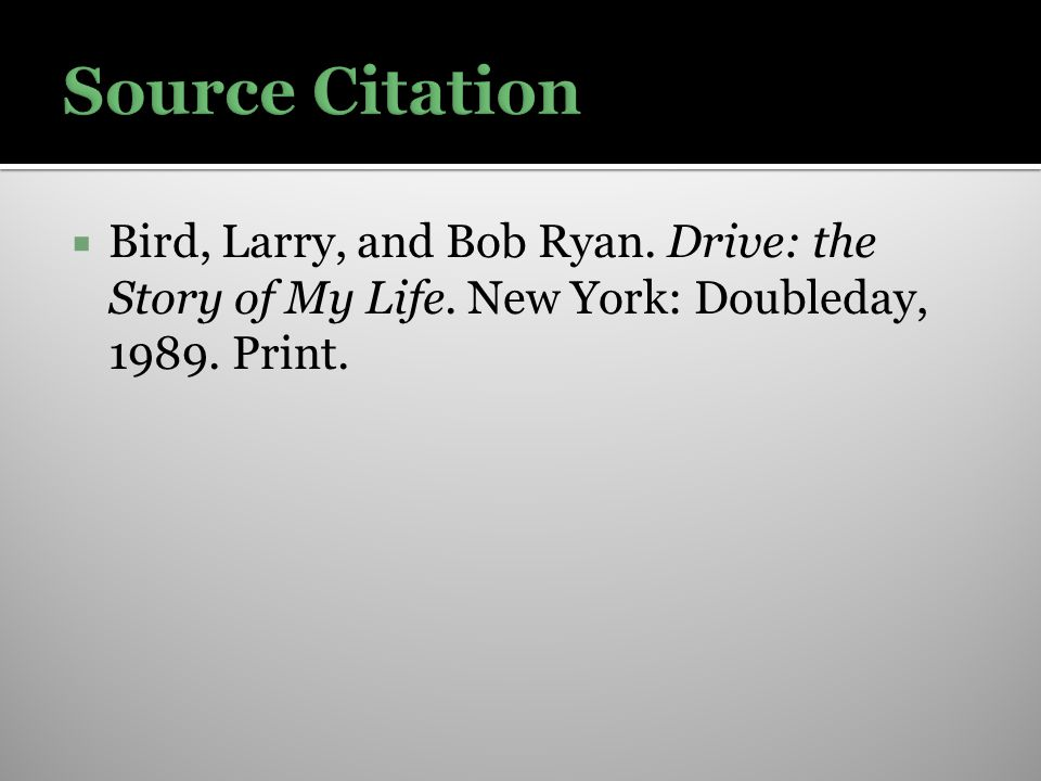  Bird, Larry, and Bob Ryan. Drive: the Story of My Life. New York: Doubleday, 1989. Print.