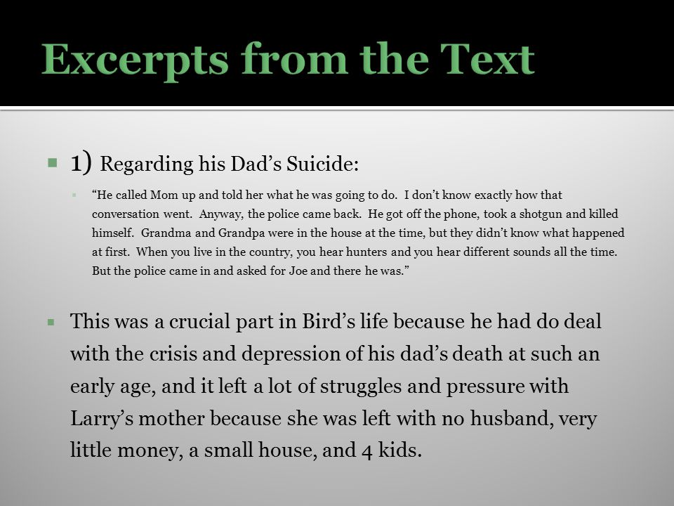" 1) Regarding his Dad's Suicide:  ""He called Mom up and told her what he was going to do. I don't know exactly how that conversation went. Anyway, t"